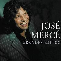JOSÉ MERCÉ | GRANDES ÉXITOS